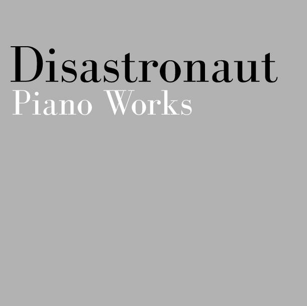 Disastronaut Piano Works